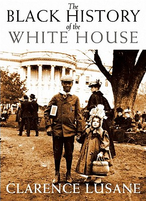 BLACK HISTORY OF THE WHITE HOUSE, CLARENCE LUSANE