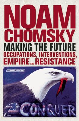 Making the Future: Occupations, Interventions, Empire and Resistance (City Lights Open Media), Chomsky, Noam