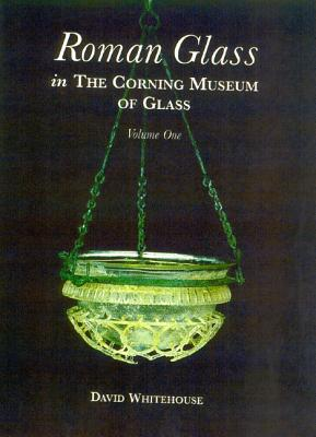 Image for Roman Glass in the Corning Museum of Glass (Catalog) (Volume I)