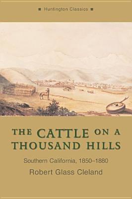 The Cattle on a Thousand Hills: Southern California, 1850-1880, Cleland, Robert Glass