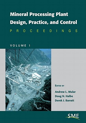 Mineral Processing Plant Design, Practice, and Control (2 Volume Set), Mular, Andrew L.; Barratt, Derek J.; Halbe, Doug N.
