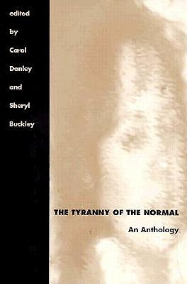 Tyranny of the Normal: An Anthology (Literature and Medicine, Vol 2), Carol Donley, Sheryl Buckley