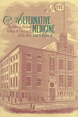 Image for A Profile in Alternative Medicine: The Eclectic Medical College of Cincinnati, 1835-1942