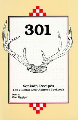 301 Venison Recipes: The Ultimate Deer Hunter's Cookbook, Deer & Deer Hunting Staff