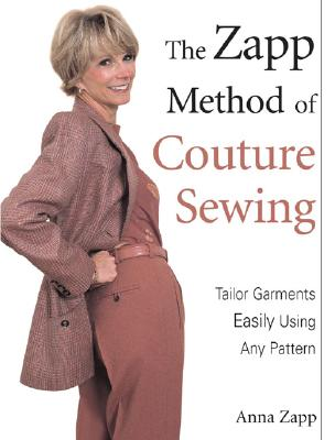 Image for The Zapp Method of Couture Sewing: Tailor Garments Easily, Using Any Pattern