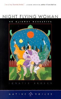 Night Flying Woman: An Ojibway Narrative (Native Voices), Ignatia Broker