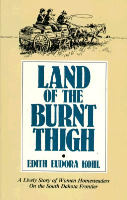 Land of the Burnt Thigh, Edith Eudora Kohl; Drawings by Stephen J. Voorhies; with a new introduction by Glenda Riley.