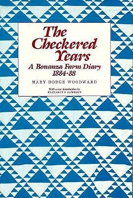 The Checkered Years: A Bonanza Farm Diary, 1884-88, Mary Dodge Woodward; edited by Mary Boynton Cowdrey; With A New introduction by Elizabeth Jameson.