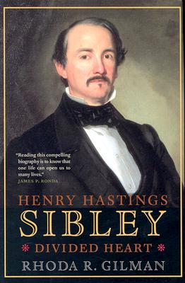 Henry Hastings Sibley: Divided Heart, Rhoda R. Gilman
