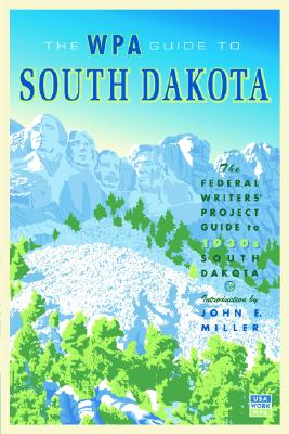 WPA Guide to South Dakota, Federal Writers' Project, introduction by John E. Miller
