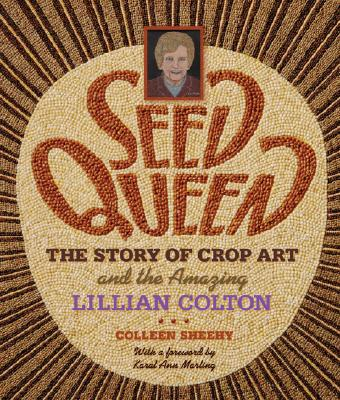 Image for Seed Queen: The Story of Crop Art and the Amazing Lillian Colton