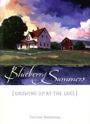 Blueberry Summers: Growing Up at the Lake, Anderson, Curtiss