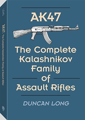 Image for AK47: The Complete Kalashnikov Family Of Assault Rifles
