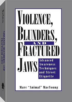 Violence, Blunders, and Fractured Jaws, Marc MacYoung