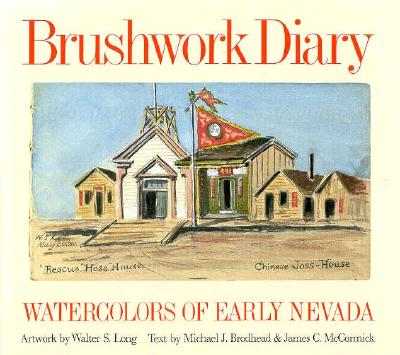 Brushwork Diary; Watercolors of Early Nevada, Brodhead, Michael J & McCormick, James & Long, Walter S.