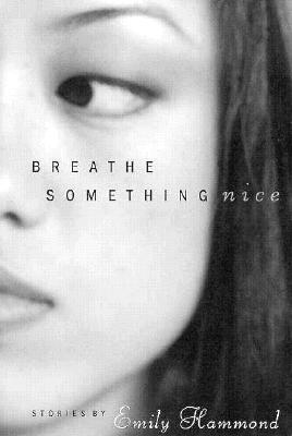 Breathe Something Nice: Stories (Western Literature Series), Hammond, Emily