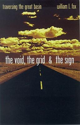 The Void, The Grid & The Sign: Traversing The Great Basin, Fox, William L.