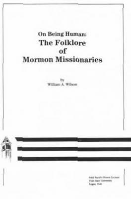On Being Human: Folklore of Mormon Missionaries, William Wilson