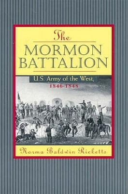 Mormon Battalion: United States Army of the West, 1846-1848, Ricketts, Norma