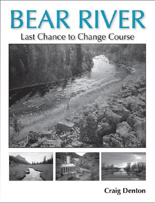 Bear River: Last Chance to Change Course, Craig Denton
