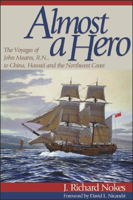 Image for Almost a Hero : The Voyages of John Meares, R. N. to China, Hawaii and the Northwest Coast