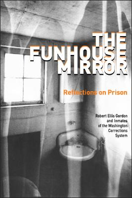 The Funhouse Mirror: Reflections on Prison, Gordon, Robert Ellis