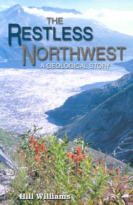 The Restless Northwest: A Geological Story, Williams, Hill