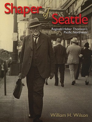 Image for Shaper of Seattle: Reginald Herber Thomson's Pacific Northwest