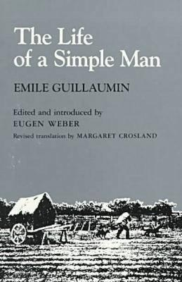 The Life of a Simple Man, Guillaumin, Emile; Weber, Eugen (editor); ; Crosland, Margaret (translator)
