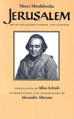 Jerusalem: Or on Religious Power and Judaism, MOSES MENDELSSOHN, ALEXANDER ALTMANN