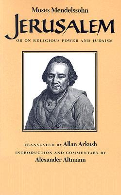 Jerusalem: Or on Religious Power and Judaism, MOSES MENDELSSOHN, ALEXANDER ALTMANN
