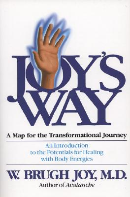Image for Joy's Way, A Map for the Transformational Journey: An Introduction to the Potentials for Healing with Body Energies