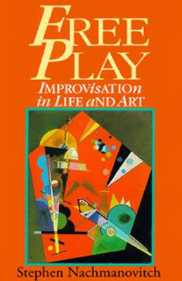 Free Play: Improvisation in Life and Art, Nachmanovitch, Stephen