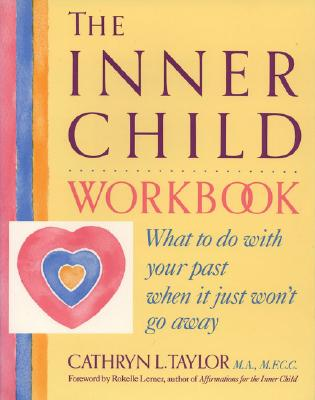 The Inner Child Workbook: What to Do With Your Past When It Just Won't Go Away, Taylor, Cathryn L.