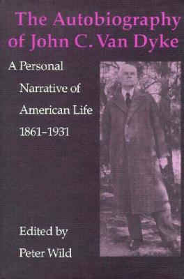 Image for The Autobiography of John C. Van Dyke: A Personal Narrative of American Life, 1861-1931