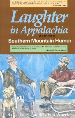 Laughter in Appalachia: A Festival of Southern Mountain Humor, Jones, Loyal; Wheeler, Billy Edd