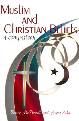 Muslim and Christian Beliefs-A Comparison, Bruce McDowell; Anees Zaka