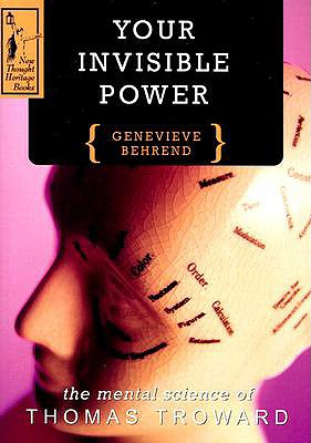 Your Invisible Power: The Mental Science of Thomas Troward, Genevieve Behrend