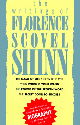The Writings of Florence Scovel Shinn: The Game of Life and How to Play It, Your Word Is Your Wand,the Secret Door to Success, the Power of the Spok, Shinn, Florence Scovel