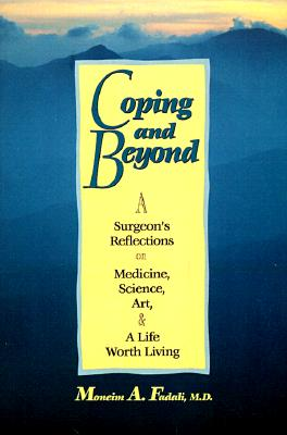 Image for Coping and Beyond: Being a Surgeon's Reflections on Medicine, Science, Art, and a Life Worth Living