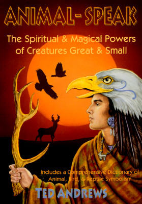 Animal-Speak: The Spiritual & Magical Powers of Creatures Great & Small, Andrews, Ted