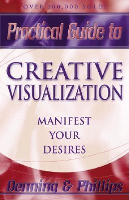 Practical Guide to Creative Visualization: Manifest Your Desires, Phillips, Osborne; Denning, Melita