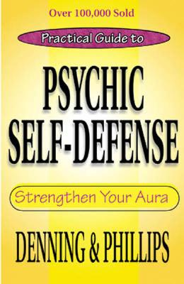 The Llewellyn Practical Guide To Psychic Self-Defense & Well Being (Llewelyn Practical Guides), Melita Denning; Osborne Phillips