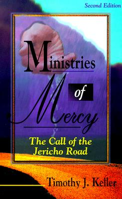 MINISTRIES OF MERCY  The Call of the Jericho Road, Keller, Timothy J