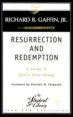 Resurrection and Redemption: A Study in Paul's Soteriology, Richard B., Jr. Gaffin