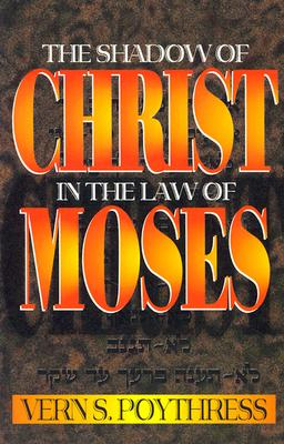 The Shadow of Christ in the Law of Moses, Vern Sheridan Poythress, Poythress