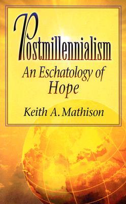 Image for Postmillennialism: An Eschatology of Hope