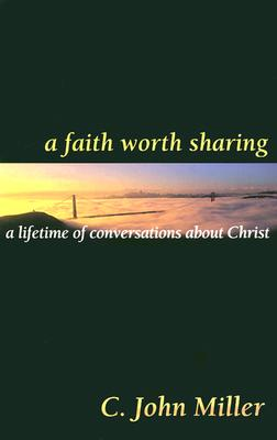 Image for A Faith Worth Sharing: A Lifetime of Conversations About Christ