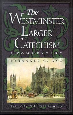 Image for The Westminster Larger Catechism: A Commentary (From the Library of Morton H. Smith)