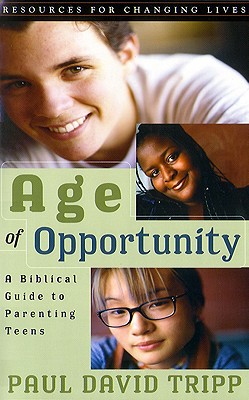 Age of Opportunity: A Biblical Guide to Parenting Teens/With Study Guide, Tripp, Paul David